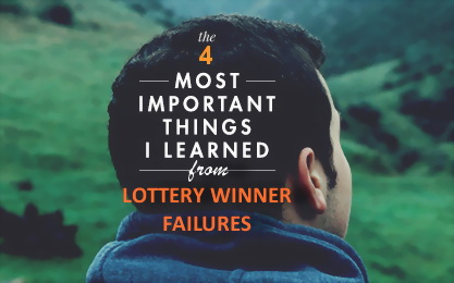 4 Important Things I've Learned from Lottery Winner Failures