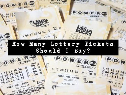How Many Lottery Tickets Should I Buy?